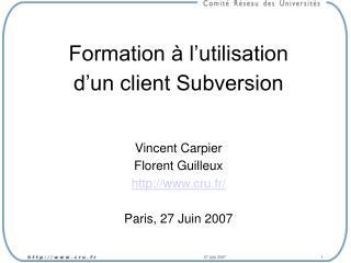 Formation à l'utilisation  d'un client Subversion Vincent Carpier Florent Guilleux