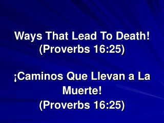 Ways That Lead To Death! (Proverbs 16:25)