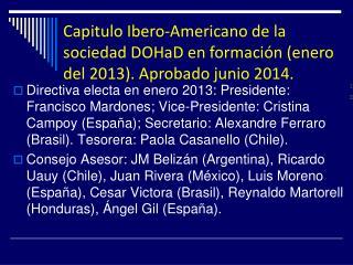 Capitulo Ibero-Americano de la sociedad DOHaD en formación (enero del 2013). Aprobado junio 2014.