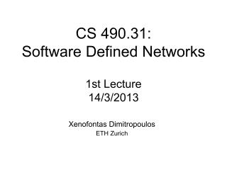 CS 490.31:  Software Defined Networks 1st Lecture 14/3/2013