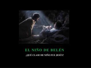 EL NIÑO DE BELÉN ¿QUÉ CLASE DE NIÑO FUE JESÚS?