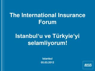 The International Insurance Forum  Istanbul u ve T rkyie yi selamliyorum