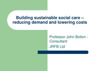 Building sustainable social care – reducing demand and lowering costs