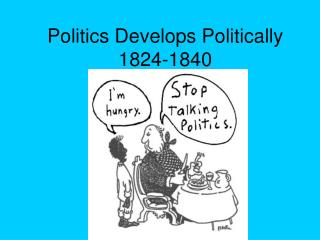 Politics Develops Politically 1824-1840