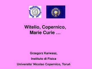Witelio, Copernico,  Marie Curie  …