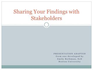 Sharing Your Findings with Stakeholders