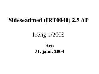 Sideseadmed (IRT0040)  2.5 AP loeng 1/2008
