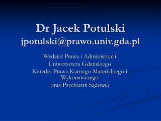 Dr Jacek Potulski jpotulskiprawo.univ.gda.pl