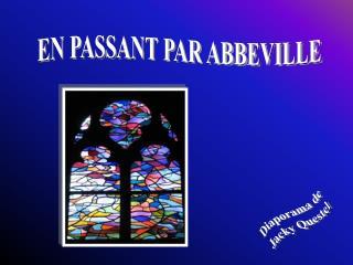 EN PASSANT PAR ABBEVILLE