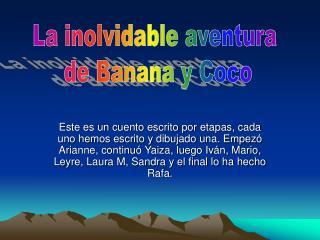 La inolvidable aventura  de Banana y Coco