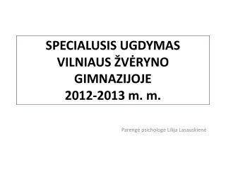 SPECIALUSIS UGDYMAS VILNIAUS ŽVĖRYNO GIMNAZIJOJE 2012-2013 m. m.