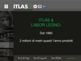 ITLAS &  LABOR LEGNO: Dal 1980 2 milioni di metri quadri l'anno prodotti