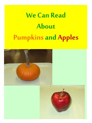 We Can Read About Pumpkins  and  Apples