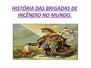 História das Brigadas de incêndio no mundo.