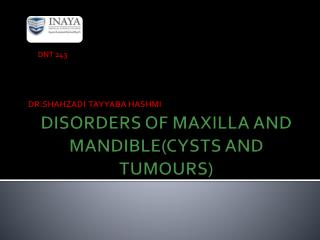 DISORDERS OF MAXILLA AND MANDIBLE(CYSTS AND TUMOURS)