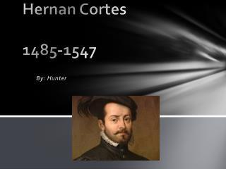 Hernan Cortes 1485-1547