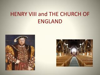 HENRY VIII and THE CHURCH OF ENGLAND