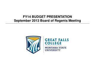 FY14 BUDGET PRESENTATION September 2013 Board of Regents Meeting