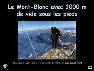 Le Mont-Blanc avec 1000 m de vide sous les pieds