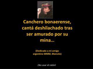 Canchero bonaerense, cantá deshilachado tras ser amurado por su mina… (Dedicado a mi amigo