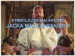 SYMBOLICZNE MALARSTWO  JACKA MALCZEWSKIEGO