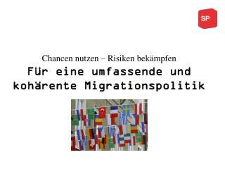 Chancen nutzen � Risiken bek�mpfen F�r eine umfassende und koh�rente Migrationspolitik