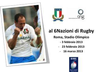 al 6Nazioni di Rugby Roma, Stadio Olimpico -  3  febbraio 2013 23 febbraio 2013 16 marzo 2013