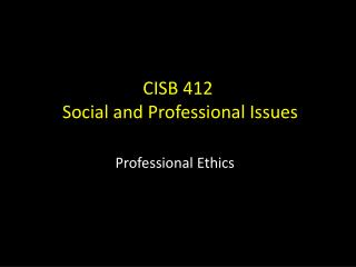 CISB  412 Social and Professional Issues