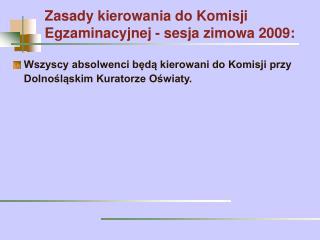 Zasady kierowania do Komisji Egzaminacyjnej - sesja zimowa 2009: