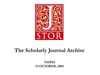 The Scholarly Journal Archive TAIPEI 19 OCTOBER, 2005