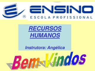 RECURSOS  HUMANOS Instrutora: Angélica