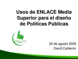 Usos de ENLACE Media Superior para el diseño de Políticas Públicas