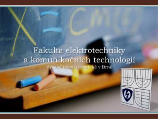 Fakulta elektrotechniky a komunikačních technologií Vysoké učení technické v Brně
