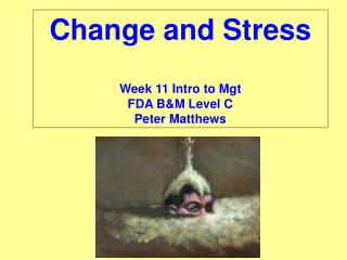 Change and Stress Week 11 Intro to Mgt FDA B&M Level C Peter Matthews