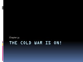 The Cold War is On!