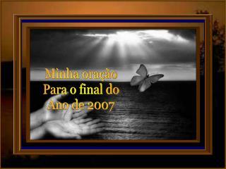 Minha oração Para o final do Ano de 2007