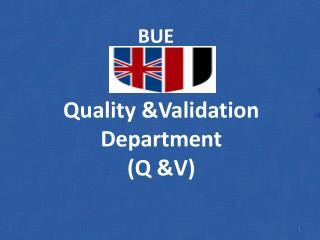 Quality &Validation Department  (Q &V)