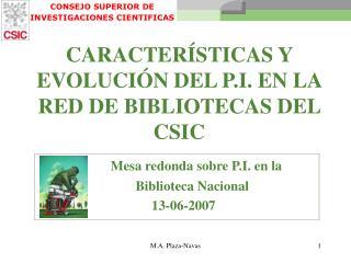 CARACTERÍSTICAS Y EVOLUCIÓN DEL P.I. EN LA RED DE BIBLIOTECAS DEL CSIC