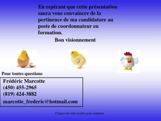 Frédéric Marcotte (450) 455-2965       (819) 424-3882