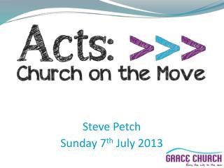 Steve Petch Sunday 7 th  July 2013