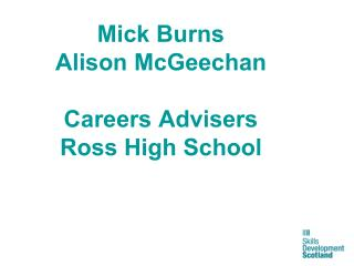 Mick Burns Alison McGeechan Careers Advisers Ross High School