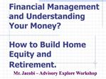 Financial Management and Understanding Your Money  How to Build Home Equity and Retirement.