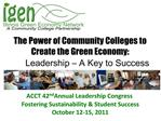 The Power of Community Colleges to Create the Green Economy: Leadership   A Key to Success