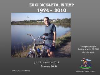EU SI BICICLETA, IN TIMP  1974 -  2010