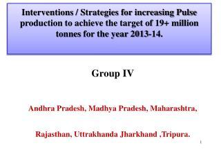 Group IV Andhra Pradesh, Madhya Pradesh, Maharashtra,  Rajasthan, Uttrakhanda Jharkhand ,Tripura.
