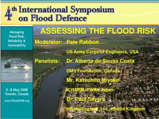 ASSESSING THE FLOOD RISK Moderator:	Pete Rabbon US Army Corps of Engineers, USA