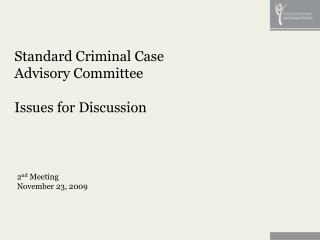 Standard Criminal Case  Advisory Committee  Issues for Discussion