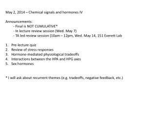 May 2 ,  2014  –  Chemical signals and hormones IV Announcements: - Final is NOT CUMULATIVE*