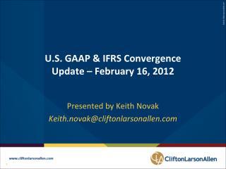 U.S. GAAP  IFRS Convergence Update   February 16, 2012