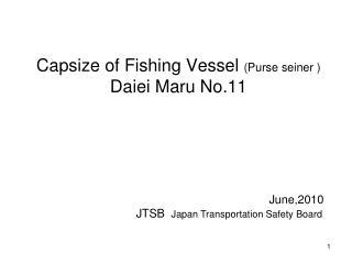 Capsize of Fishing Vessel  (Purse seiner ) Daiei Maru No.11